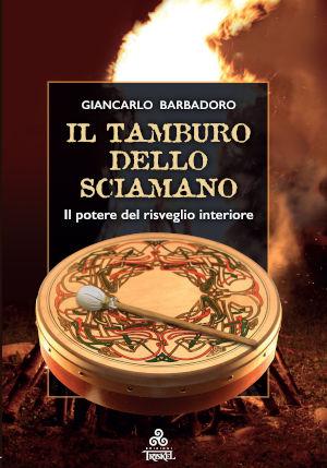 """Il libro """"Il Tamburo dello Sciamano"""" di Giancarlo Barbadoro, Edizioni Triskel"""